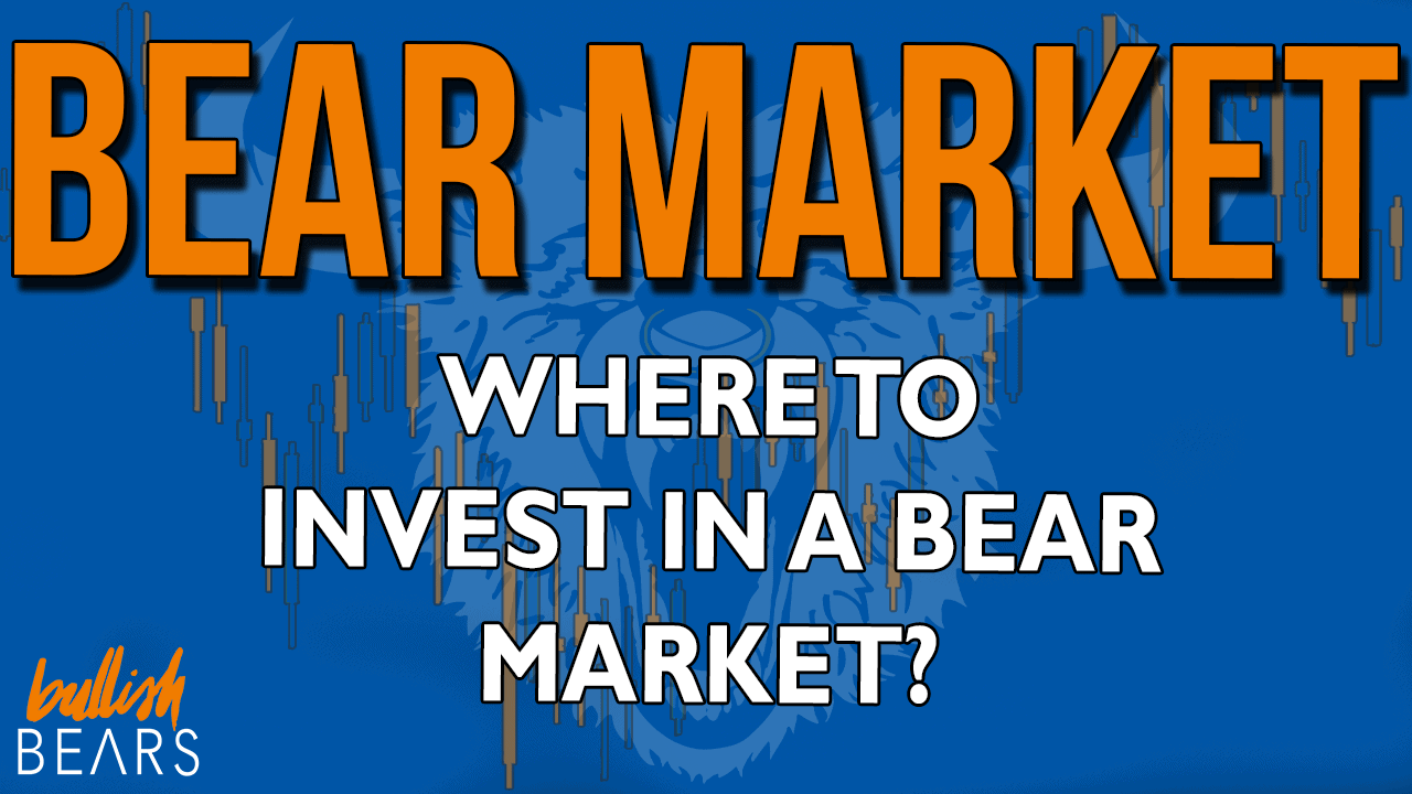 Where to Invest in a Bear Market